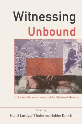 Witnessing Unbound: Holocaust Representation and t...