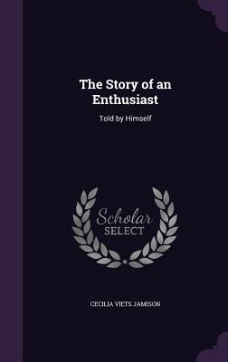 The Story of an Enthusiast: Told by Himself