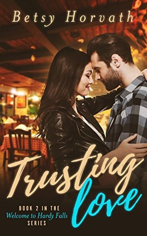 Trusting Love (Welcome to Hardy Falls Book 2)