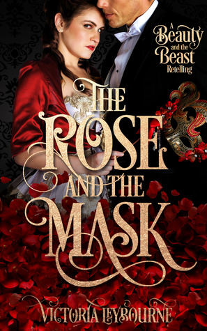 The Rose and the Mask: A Beauty and the Beast Rete...