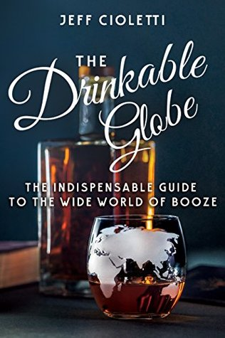The Drinkable Globe: The Indispensable Guide to th...