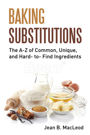 Baking Substitutions: The A-Z of Common, Unique, a...